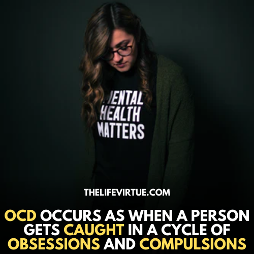 OCD occurs when people get caught to compulsions and obsessions