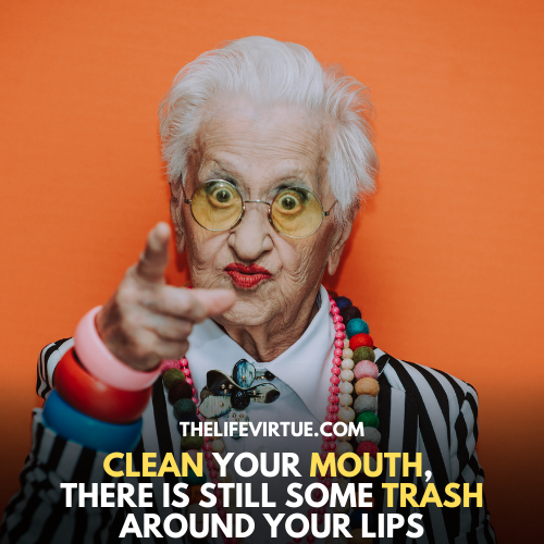 Clean your mouth, there is still some trash around your lips