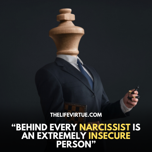 """""""Behind every narcissist is an extremely insecure person"""""""