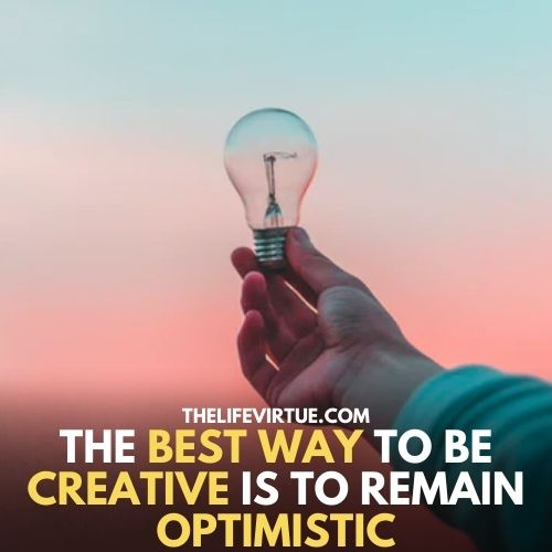 creative pople stay happy because they find different ways to do the work